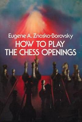 How to Play Chess Openings - Eugene A. Znosko-Borovsky