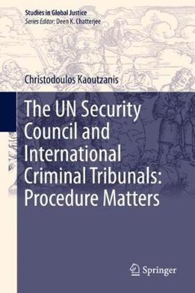The UN Security Council and International Criminal Tribunals: Procedure Matters - Christodoulos Kaoutzanis