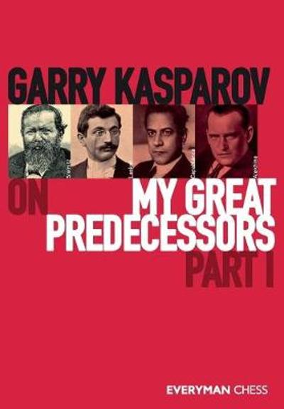 Garry Kasparov on My Great Predecessors, Part 1 - Garry Kasparov