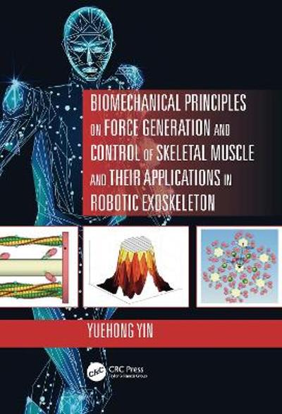 Biomechanical Principles on Force Generation and Control of Skeletal Muscle and their Applications in Robotic Exoskeleton - Yuehong Yin