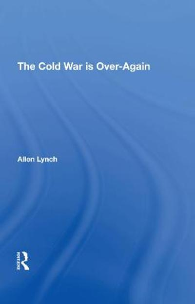 The Cold War Is Overagain - Allen Lynch