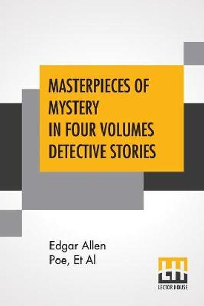 Masterpieces Of Mystery In Four Volumes Detective Stories - Edgar Allan Poe