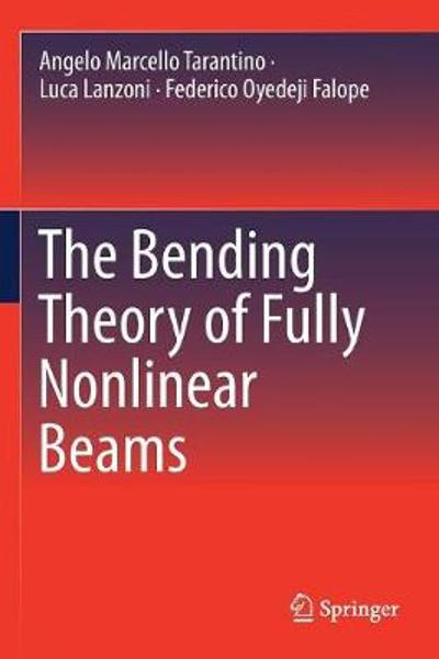 The Bending Theory of Fully Nonlinear Beams - Angelo Marcello Tarantino