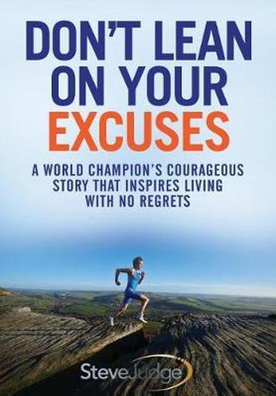 Don't Lean On Your Excuses - Steve Judge