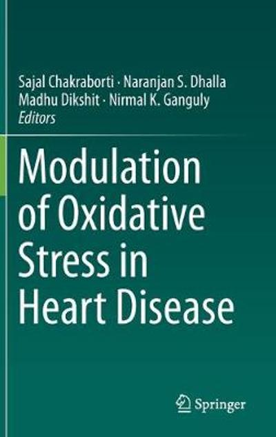 Modulation of Oxidative Stress in Heart Disease - Sajal Chakraborti