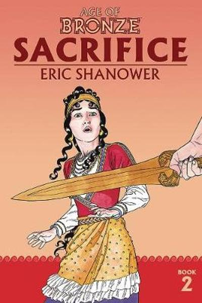 Age of Bronze Volume 2: Sacrifice (New Edition) - Eric Shanower