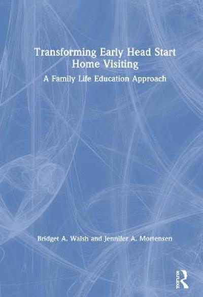 Transforming Early Head Start Home Visiting - Bridget A. Walsh