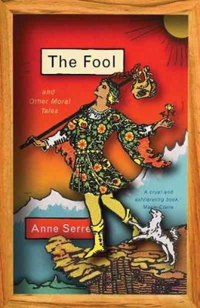 The Fool and Other Moral Tales - Anne Serre