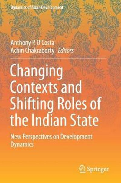 Changing Contexts and Shifting Roles of the Indian State - Anthony P D'Costa