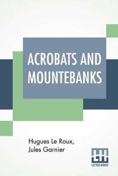 Acrobats And Mountebanks - Hugues Le Roux