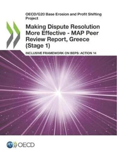 Oecd/G20 Base Erosion and Profit Shifting Project Making Dispute Resolution More Effective - Map Peer Review Report, Greece (Stage 1) Inclusive Framework on Beps: Action 14 - Oecd