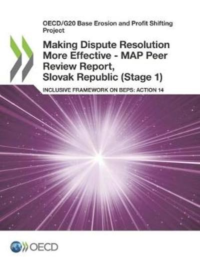 Oecd/G20 Base Erosion and Profit Shifting Project Making Dispute Resolution More Effective - Map Peer Review Report, Slovak Republic (Stage 1) Inclusive Framework on Beps: Action 14 - Oecd