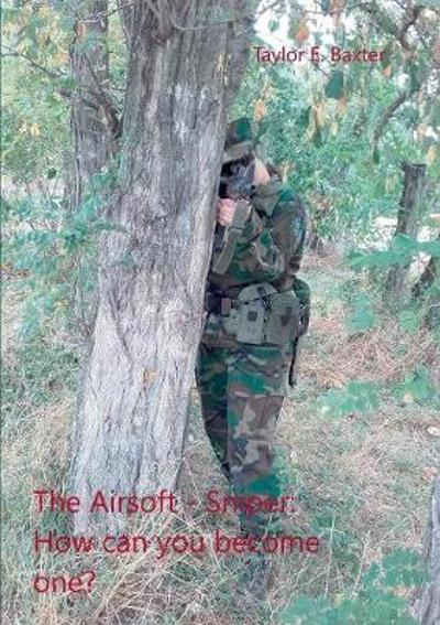 The Airsoft - Sniper - Taylor E Baxter