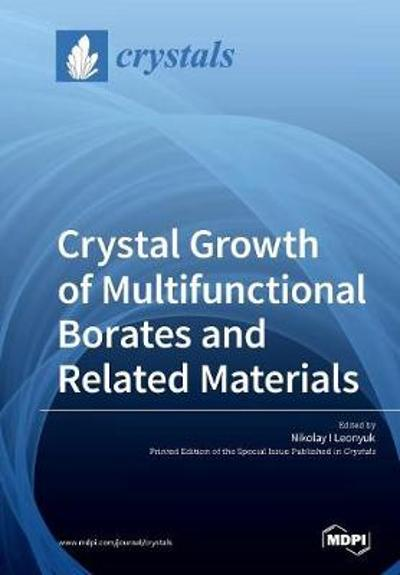 Crystal Growth of Multifunctional Borates and Related Materials - Nikolay I Leonyuk