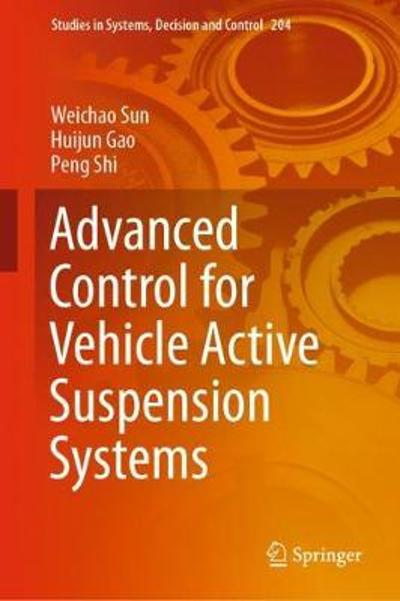 Advanced Control for Vehicle Active Suspension Systems - Weichao Sun