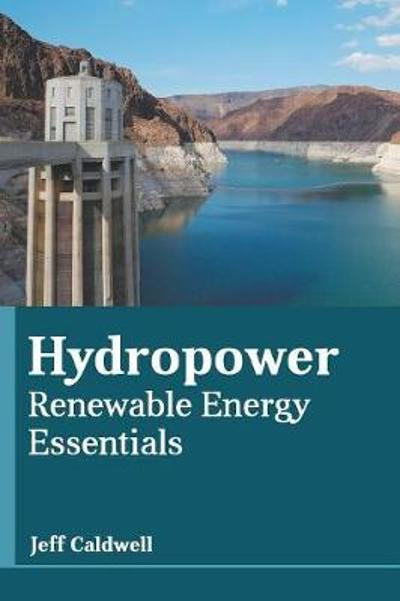 Hydropower: Renewable Energy Essentials - Jeff Caldwell