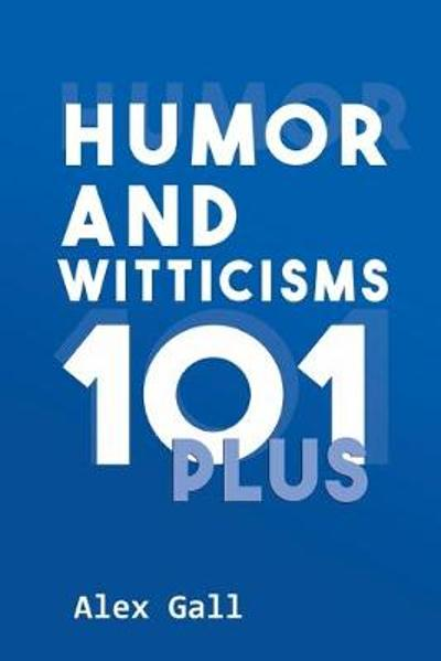 Humor and Witticisms 101 Plus - Alex Gall