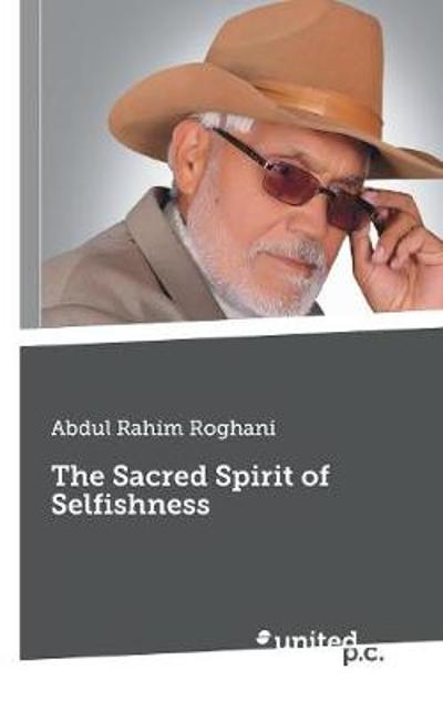 The Sacred Spirit of Selfishness - Abdul Rahim Roghani
