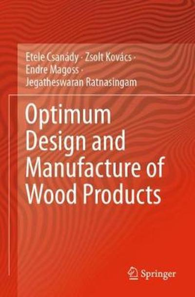 Optimum Design and Manufacture of Wood Products - Etele Csanady