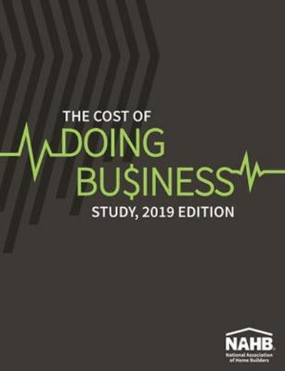 The Cost of Doing Business Study, 2019 Edition - NAHB Business Management & Information Technology