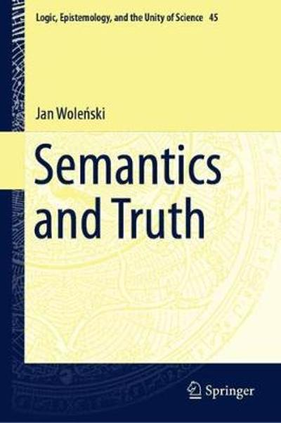 Semantics and Truth - Jan Wolenski