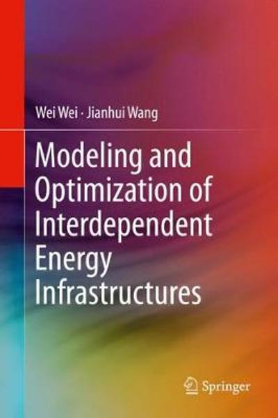 Modeling and Optimization of Interdependent Energy Infrastructures - Wei Wei
