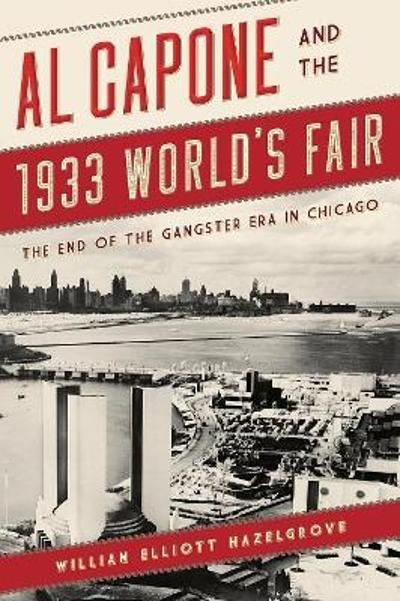 Al Capone and the 1933 World's Fair - William Hazelgrove