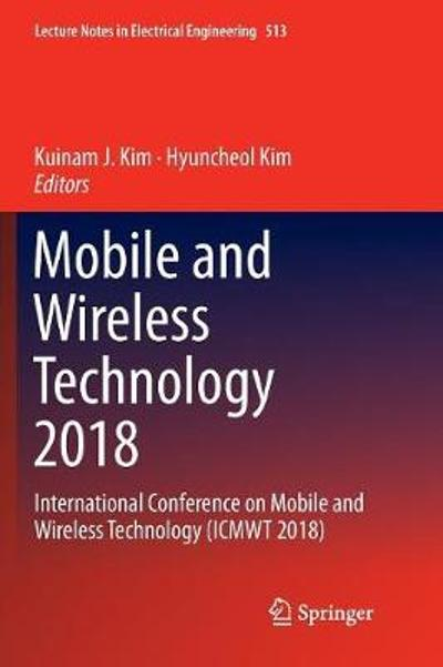 Mobile and Wireless Technology 2018 - Kuinam J. Kim