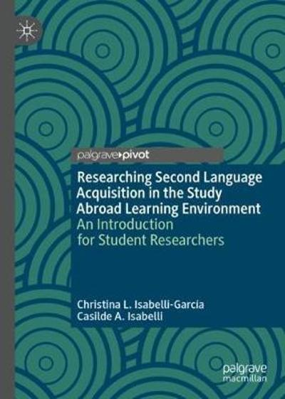 Researching Second Language Acquisition in the Study Abroad Learning Environment - Christina L. Isabelli-Garcia