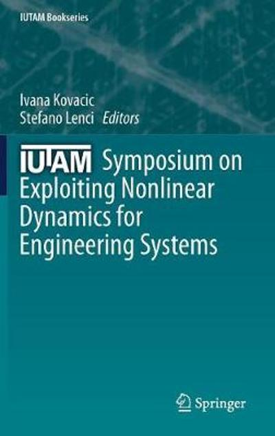 IUTAM Symposium on Exploiting Nonlinear Dynamics for Engineering Systems - Ivana Kovacic