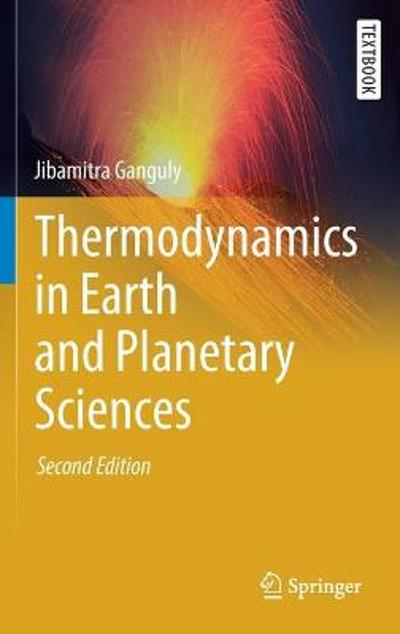 Thermodynamics in Earth and Planetary Sciences - Jibamitra Ganguly