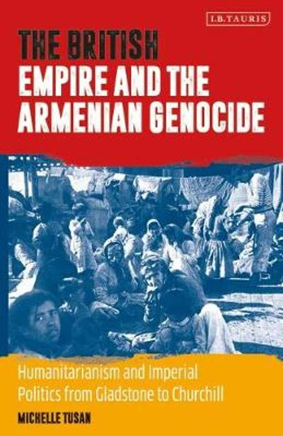 The British Empire and the Armenian Genocide - Michelle Tusan