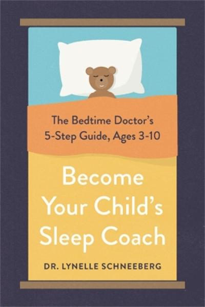 Become Your Child's Sleep Coach - Dr. Lynelle Schneeberg