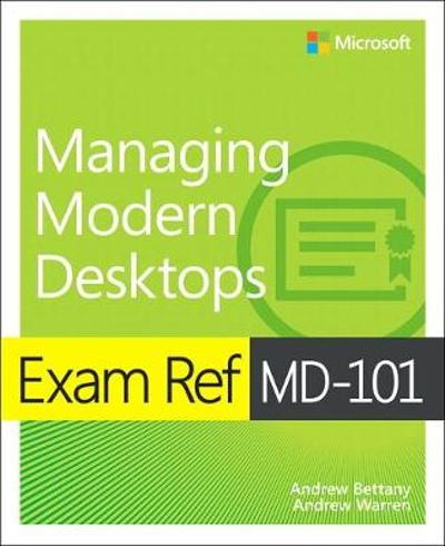 Exam Ref MD-101 Managing Modern Desktops - Andrew Bettany