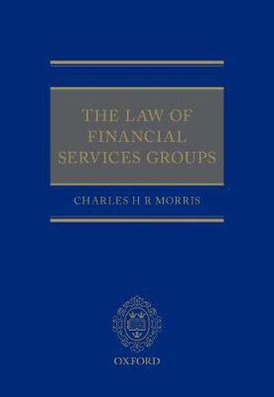 The Law of Financial Services Groups - Charles H R Morris