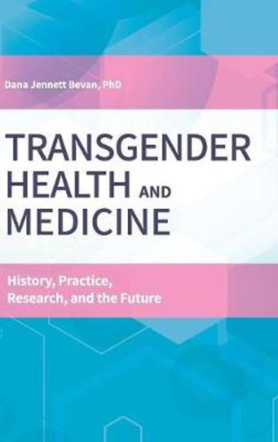 Transgender Health and Medicine - Dana Jennett Bevan, Ph.D.