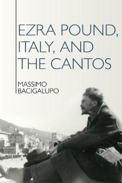 Ezra Pound, Italy, and the Cantos - Massimo Bacigalupo