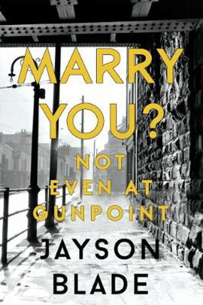 Marry You? Not Even at Gunpoint - Jayson Blade