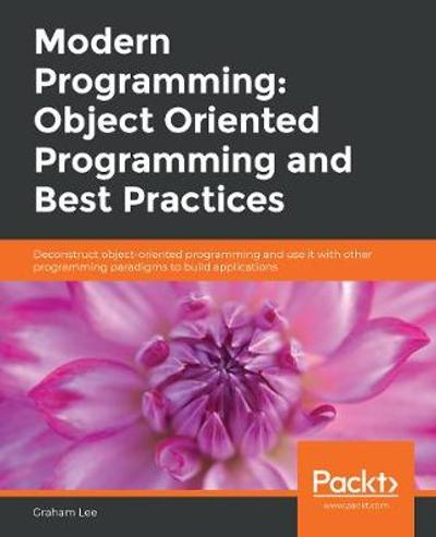 Modern Programming: Object Oriented Programming and Best Practices - Graham Lee
