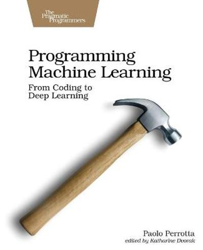 Programming Machine Learning - Paolo Perrotta