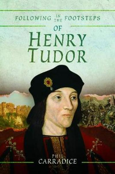 Following in the Footsteps of Henry Tudor - Phil Carradice