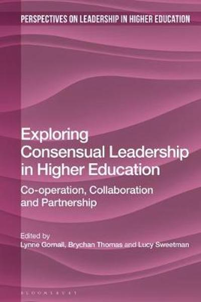 Exploring Consensual Leadership in Higher Education - Lynne Gornall