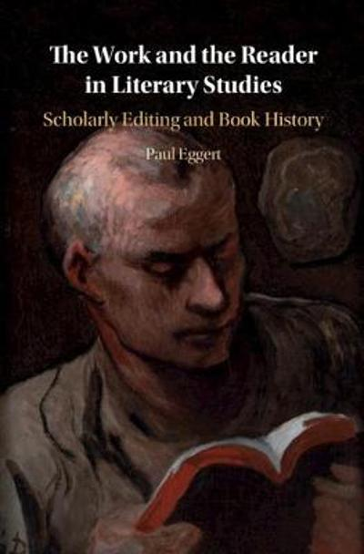 The Work and the Reader in Literary Studies - Paul Eggert