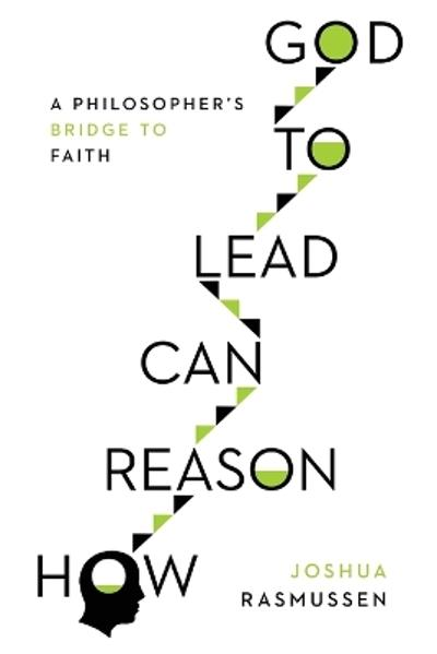 How Reason Can Lead to God - Joshua Rasmussen