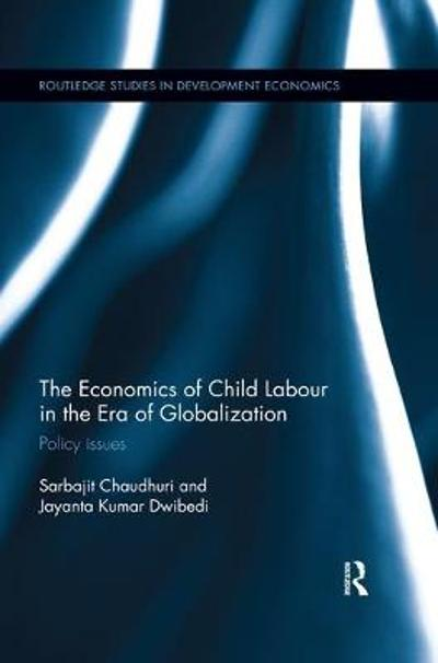 The Economics of Child Labour in the Era of Globalization - Sarbajit Chaudhuri