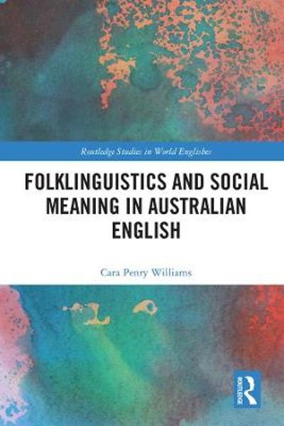 Folklinguistics and Social Meaning in Australian English - Cara Penry Williams