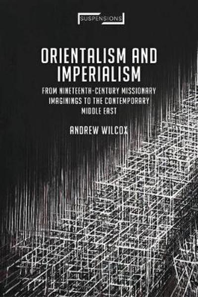 Orientalism and Imperialism - Andrew Wilcox