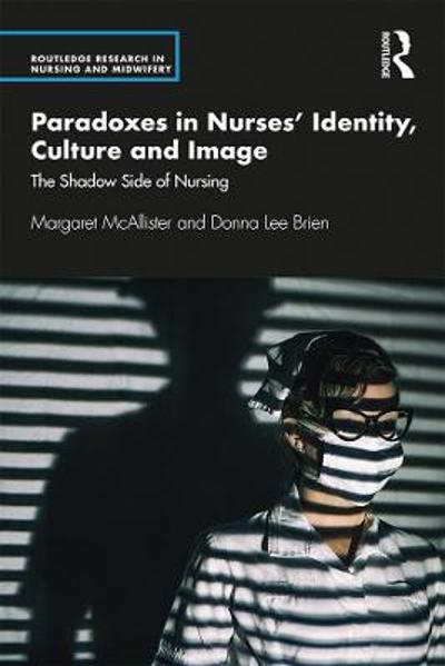 Paradoxes in Nurses' Identity, Culture and Image - Margaret McAllister