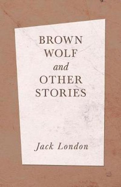 Brown Wolf and Other Stories - Jack London