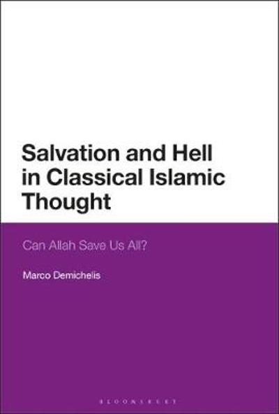 Salvation and Hell in Classical Islamic Thought - Marco Demichelis